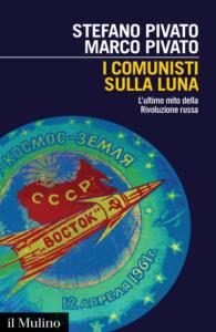 I comunisti sulla Luna.L'ultimo mito della Rivoluzione russa, Stefano Pivato