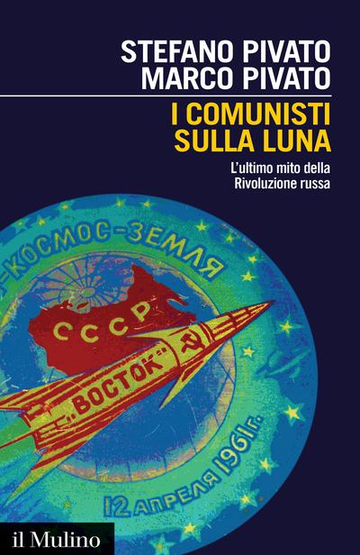 """""""I comunisti sulla Luna.L'ultimo mito della Rivoluzione russa"""" di Stefano Pivato"""