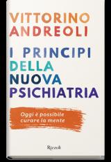 """""""I principi della nuova psichiatria. Oggi è possibile curare la mente"""" di Vittorino Andreoli"""