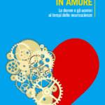 """""""Il cervello in amore. Le donne e gli uomini ai tempi delle neuroscienze"""" di Grazia Attili"""