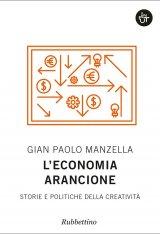 """""""L'economia arancione. Storie e politiche della creatività"""" di Gian Paolo Manzella"""