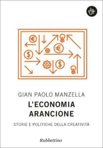 L'economia arancione. Storie e politiche della creatività Gian Paolo Manzella