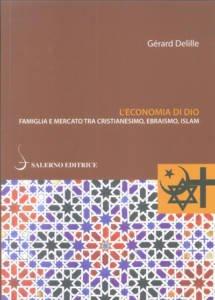 L'economia di Dio. Famiglia e mercato tra cristianesimo, ebraismo, islam Gérard Delille