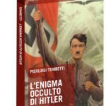 """""""L'Enigma occulto di Hitler. Il Terzo Reich e il Nuovo Ordine Mondiale"""" di Pierluigi Tombetti"""