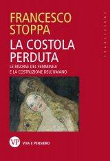"""""""La costolaperduta.Le risorse del femminile e la costruzionedell'umano"""" di Francesco Stoppa"""