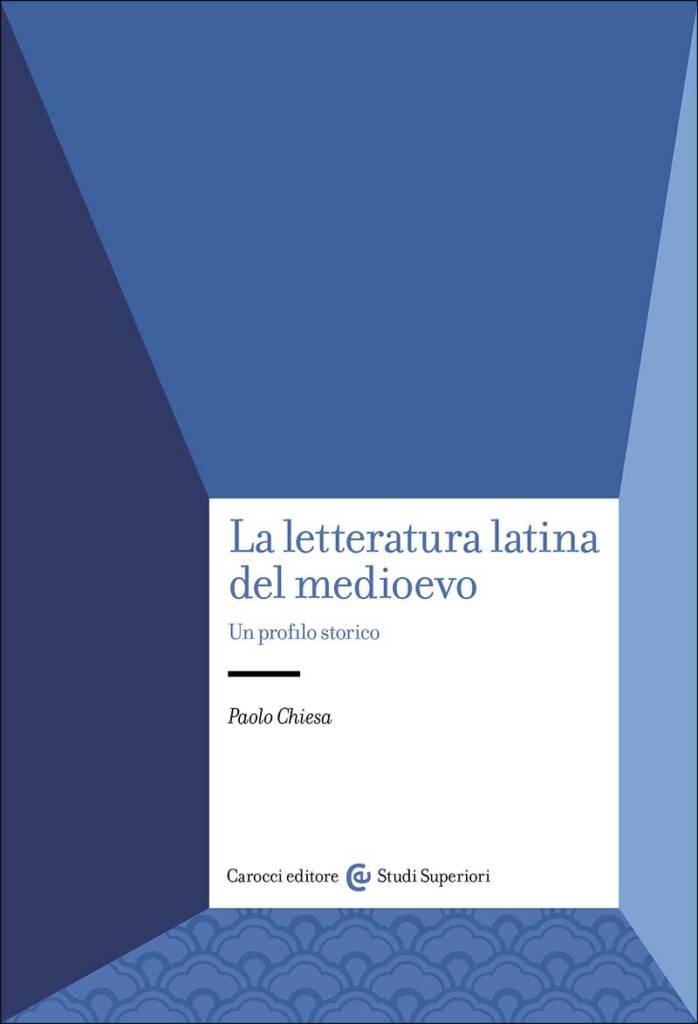 """""""La letteratura latina del medioevo"""" di Paolo Chiesa"""
