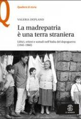 """""""La madrepatria è una terra straniera. Libici, eritrei e somali nell'Italia del dopoguerra (1945-1960)"""" di Valeria Deplano"""