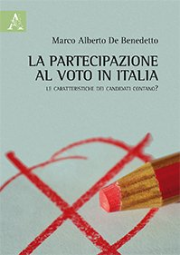 La partecipazioneal voto in Italia.Le caratteristiche dei candidati contano? Marco Alberto De Benedetto