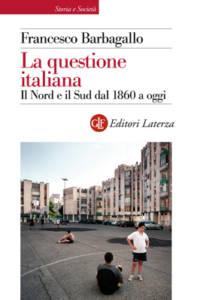 La questione italiana. Il Nord e il Sud dal 1860 a oggi Francesco Barbagallo