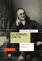 """""""La scienza che fu.Idee e strumenti di teorie abbandonate"""" di Francesco Barreca"""