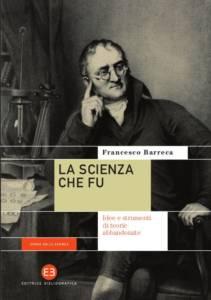 La scienza che fu.Idee e strumenti di teorie abbandonate Francesco Barreca