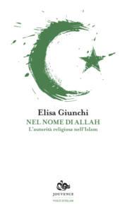 Nel nome di Allah. L'autorità religiosa nell'Islam, Elisa Giunchi