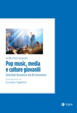 """Pop music, media e culture giovanili. Dalla Beat Revolution alla Bit Generation"" di Lello Savonardo"