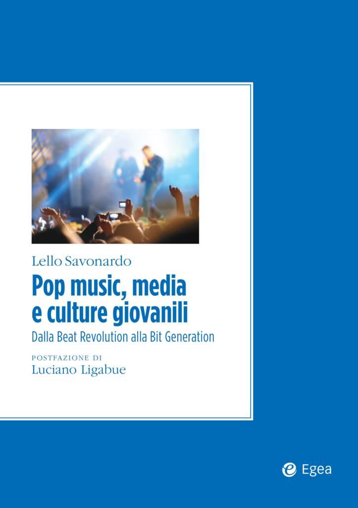 """""""Pop music, media e culture giovanili. Dalla Beat Revolution alla Bit Generation"""" di Lello Savonardo"""