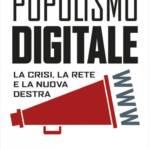 """""""Populismo digitale.La crisi, la rete e la nuova destra"""" di Alessandro Dal Lago"""