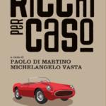 """""""Ricchi per caso.La parabola dello sviluppo economico italiano"""" di Michelangelo Vasta"""