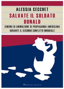 Salvate il soldato Donald. Cinema di animazione di propaganda americana durante il Secondo Conflitto Mondiale, Alessia Cecchet
