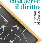 """""""A che cosa serve il diritto"""" di Vincenzo Di Cataldo"""
