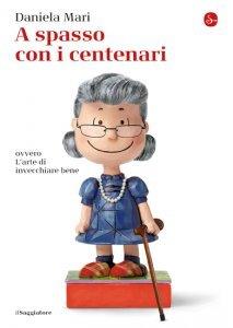 A spasso con i centenari, ovvero l'arte di invecchiare bene, Daniela Mari
