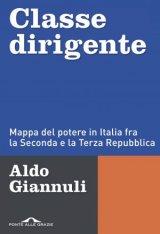 """""""Classe dirigente. Mappa del potere in Italia fra la Seconda e la Terza Repubblica"""" di Aldo Giannuli"""