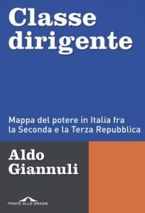 Classe dirigente. Mappa del potere in Italia fra la Seconda e la Terza Repubblica, Aldo Giannuli