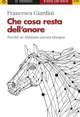 """""""Che cosa resta dell'onore. Perché ne abbiamo ancora bisogno"""" di Francesca Giardini"""