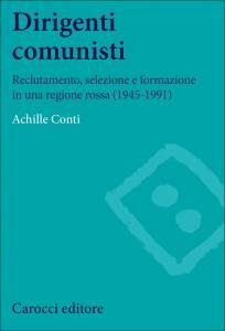 Dirigenti comunisti. Reclutamento, selezione e formazione in una regione rossa (1945-1991), Achille Conti