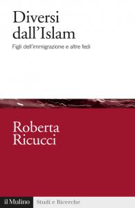Diversi dall'Islam. Figli dell'immigrazione e altre fedi, Roberta Ricucci