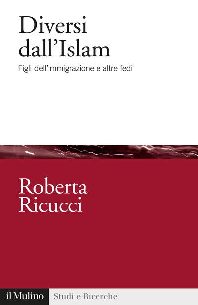 """""""Diversi dall'Islam. Figli dell'immigrazione e altre fedi"""" di Roberta Ricucci"""