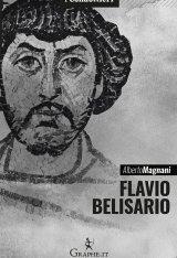 """""""Flavio Belisario. Il generale di Giustiniano"""" di Alberto Magnani"""