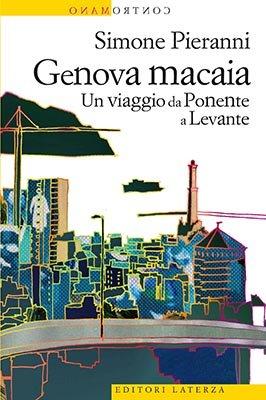 """""""Genova macaia. Un viaggio da Ponente a Levante"""" di Simone Pieranni"""