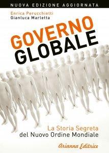 Governo Globale. La storia segreta del Nuovo Ordine Mondiale, Enrica Perucchietti