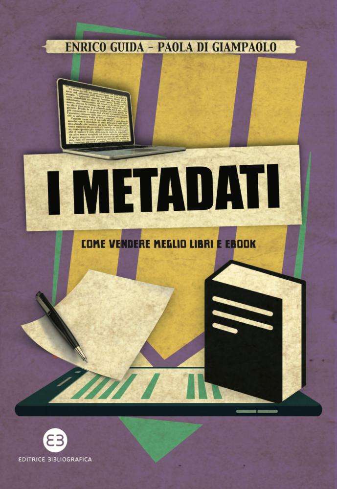 """""""I metadati. Come vendere meglio libri e ebook"""" di Paola Di Giampaolo e Enrico Guida"""