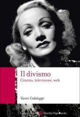 """""""Il divismo. Cinema, televisione, web"""" di Vanni Codeluppi"""