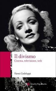 Il divismo. Cinema, televisione, web, Vanni Codeluppi