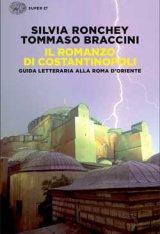 """""""Il romanzo di Costantinopoli. Guida letteraria alla Roma d'Oriente"""" di Tommaso Braccini"""