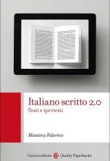 """""""Italiano scritto 2.0.Testi e ipertesti"""" di Massimo Palermo"""