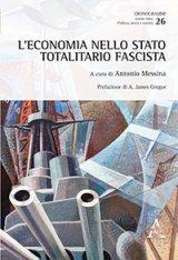 """""""L'economia nello stato totalitario fascista"""" a cura di Antonio Messina"""