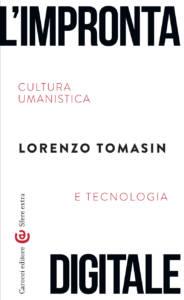L'impronta digitale.Cultura umanistica e tecnologia, Lorenzo Tomasin