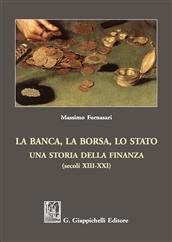 La banca, la borsa, lo Stato. Una storia della finanza (secoli XIII - XXI), Massimo Fornasari
