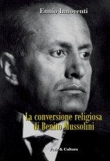 """""""La conversione religiosa di Benito Mussolini"""" di Ennio Innocenti"""