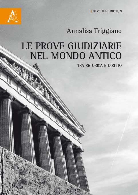 """""""Le prove giudiziarie nel mondo antico. Tra retorica e diritto"""" di Annalisa Triggiano"""