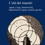 """""""L'età dei maestri.Appia, Craig, Stanislavskij, Mejerchol'd, Copeau, Artaud e gli altri"""" di Mirella Schino"""