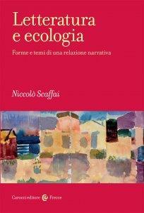 Letteratura e ecologia. Forme e temi di una relazione narrativa, Niccolò Scaffai