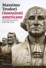 """""""Ossessioni americane. Storia del lato oscuro degli Stati Uniti"""" di Massimo Teodori"""
