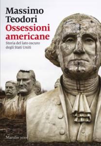 Ossessioni americane. Storia del lato oscuro degli Stati Uniti, Massimo Teodori