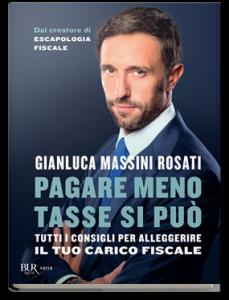 Pagare meno tasse si può. Tutti i consigli per alleggerire il tuo carico fiscale, Gianluca Massini Rosati