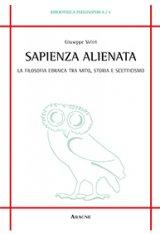 """""""Sapienza alienata. La filosofia ebraica tra mito, storia e scetticismo"""" di Giuseppe Veltri"""