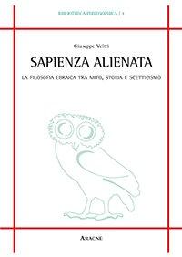 Sapienza alienata. La filosofia ebraica tra mito, storia e scetticismo, Giuseppe Veltri