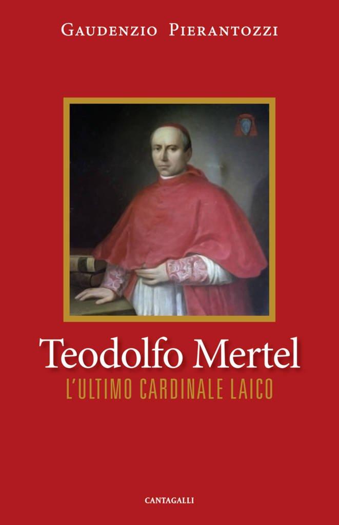 """Teodolfo Mertel. L'ultimo cardinale laico"" di Gaudenzio Pierantozzi"